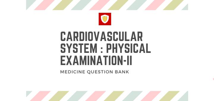 Cardiovascular System : Physical Examination – II