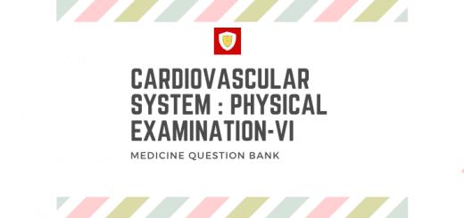 Cardiovascular System : Physical Examination -VI